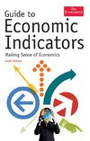 Guide to Economic Indicators - Making Sense of Economics (Economist Series)