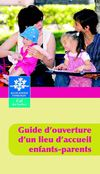 Guide d&#039;ouverture d&#039;un lieu d&#039;accueil enfants parents (Laep)