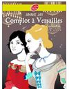Complot  Versailles, Annie Jay, publi au Livre de Poche Hachette Jeunesse.
